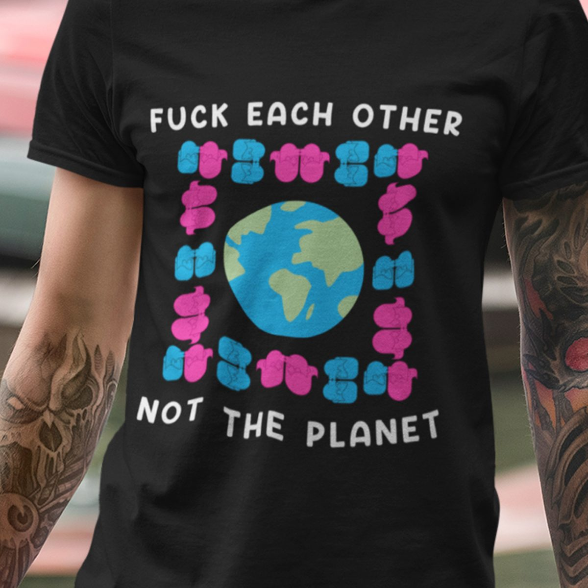 fuck-each-other-not-the-planet-filthy-BDSM-kinky-unisex-tshirt-close