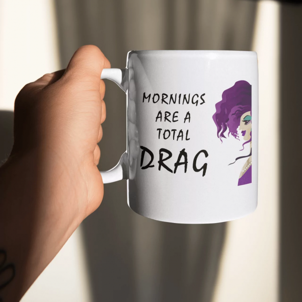 mornings-total-drag-queen-coffee-mug-filthy-adult-clothing-1